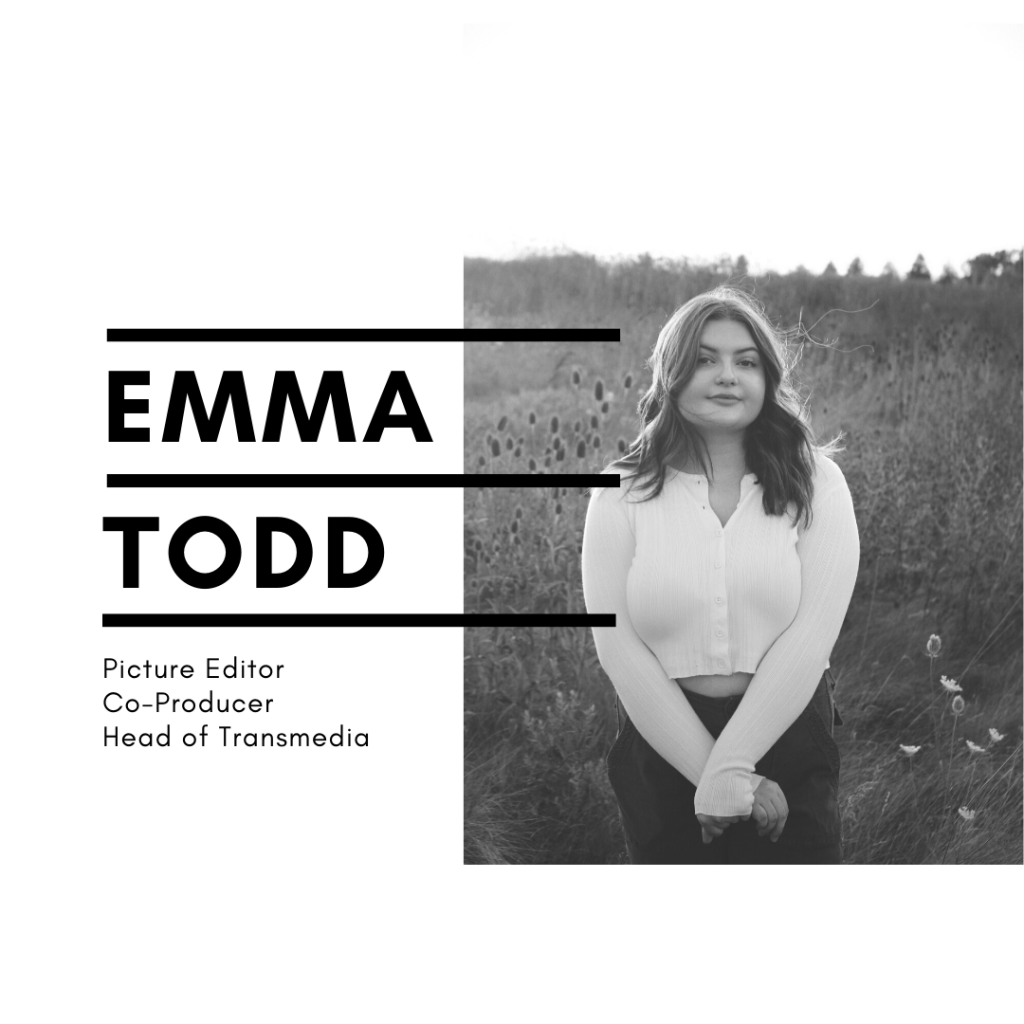 Emma Todd - Co-Producer, Picture Editor, Transmedia