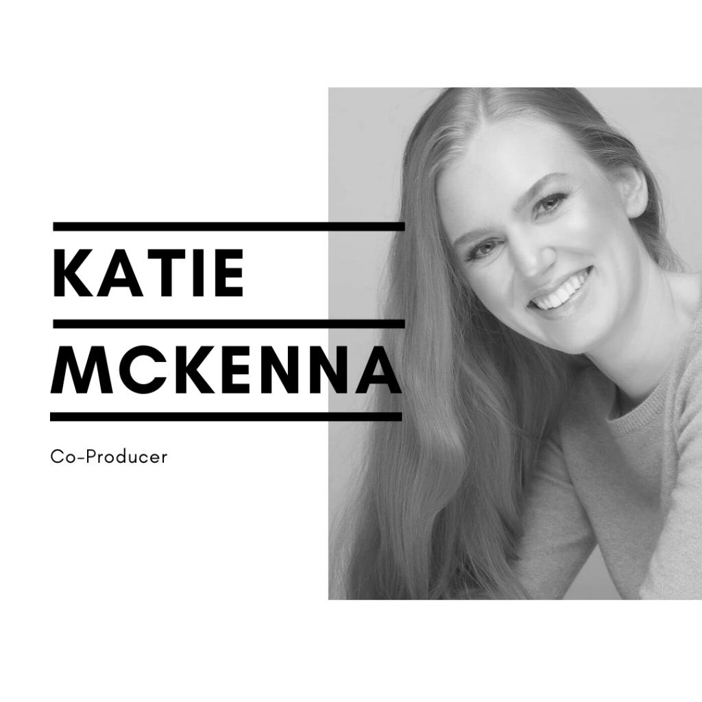 Katie McKenna - Co-Producer